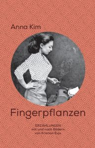 Anna Kim - Fingerpflanzen