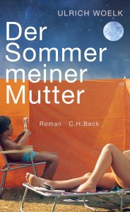 Ulrich Woelk - Der Sommer meiner Mutter Deutscher Buchpreis 2019 - Die Longlist