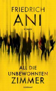 Friedrich Ani - All die unbewohnten Zimmer