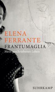 Elena Ferrante - Frantumaglia - Mein geschriebenes Leben