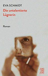 Eva Schmidt - Die untalentierte Lügnerin Deutscher Buchpreis 2019 - Die Longlist