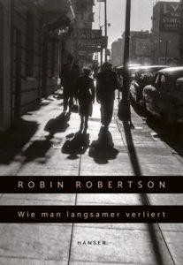 Robin Robertson Wie man langsamer verliert