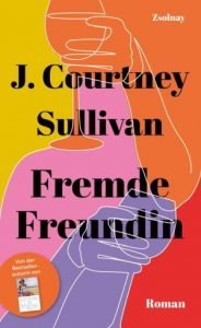 J.Courtney sullivan - Fremde Freundin