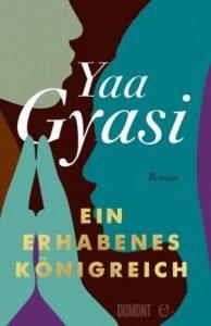 Yaa Gyasi - Ein erhabenes Königreich